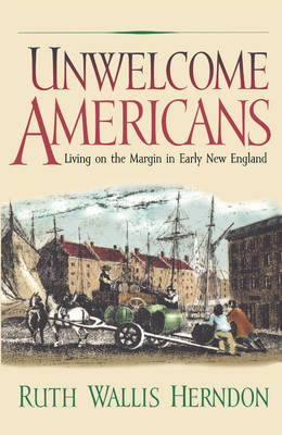 Unwelcome Americans: Living on the Margin in Early New England - Early American Studies (Paperback)