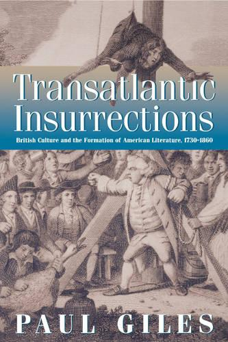 Transatlantic Insurrections: British Culture and the Formation of American Literature, 1730-1860 (Paperback)