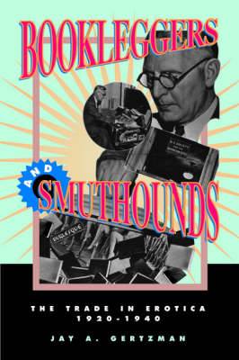 Bookleggers and Smuthounds: The Trade in Erotica, 1920-1940 (Paperback)