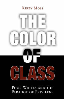 The Color of Class: Poor Whites and the Paradox of Privilege (Paperback)