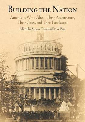 Building the Nation: Americans Write About Their Architecture, Their Cities, and Their Landscape (Paperback)