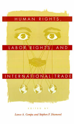 Human Rights, Labor Rights, and International Trade - Pennsylvania Studies in Human Rights (Paperback)