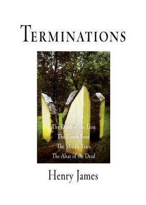 Terminations: The Death of the Lion, The Coxon Fund, The Middle Years, The Altar of the Dead - Pine Street Books (Paperback)