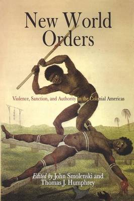 New World Orders: Violence, Sanction, and Authority in the Colonial Americas - Early American Studies (Paperback)