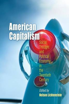 American Capitalism: Social Thought and Political Economy in the Twentieth Century - Politics and Culture in Modern America (Paperback)