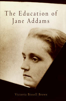 The Education of Jane Addams - Politics and Culture in Modern America (Paperback)