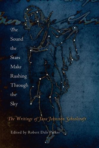 The Sound the Stars Make Rushing Through the Sky: The Writings of Jane Johnston Schoolcraft (Paperback)