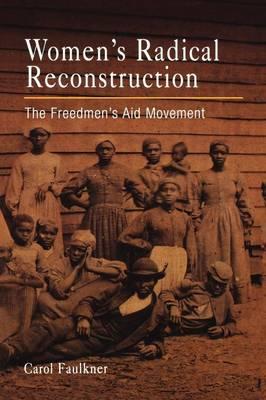 Women's Radical Reconstruction: The Freedmen's Aid Movement (Paperback)
