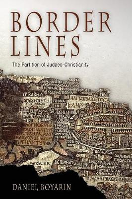 Border Lines: The Partition of Judaeo-Christianity - Divinations: Rereading Late Ancient Religion (Paperback)