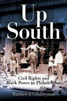Up South: Civil Rights and Black Power in Philadelphia - Politics and Culture in Modern America (Paperback)
