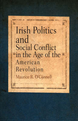Irish Politics and Social Conflict in the Age of the American Revolution (Paperback)