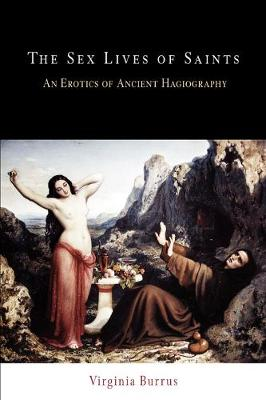 The Sex Lives of Saints: An Erotics of Ancient Hagiography - Divinations: Rereading Late Ancient Religion (Paperback)