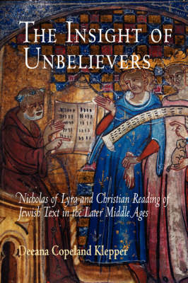 The Insight of Unbelievers: Nicholas of Lyra and Christian Reading of Jewish Text in the Later Middle Ages - Jewish Culture and Contexts (Paperback)