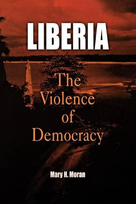 Liberia: The Violence of Democracy - The Ethnography of Political Violence (Paperback)