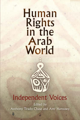 Human Rights in the Arab World: Independent Voices - Pennsylvania Studies in Human Rights (Paperback)
