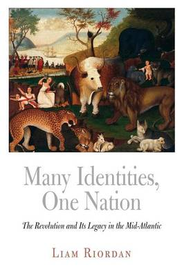 Many Identities, One Nation: The Revolution and Its Legacy in the Mid-Atlantic - Early American Studies (Paperback)