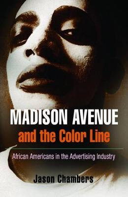 Madison Avenue and the Color Line: African Americans in the Advertising Industry (Paperback)