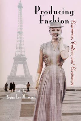Producing Fashion: Commerce, Culture, and Consumers - Hagley Perspectives on Business and Culture (Paperback)
