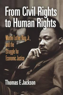 From Civil Rights to Human Rights: Martin Luther King, Jr., and the Struggle for Economic Justice - Politics and Culture in Modern America (Paperback)
