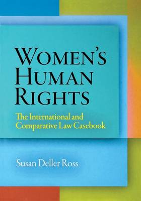 Women's Human Rights: The International and Comparative Law Casebook - Pennsylvania Studies in Human Rights (Paperback)