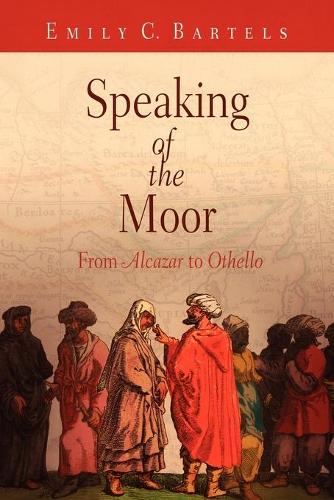 "Speaking of the Moor: From ""Alcazar"" to ""Othello"" (Paperback)"