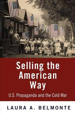 Selling the American Way: U.S. Propaganda and the Cold War (Paperback)