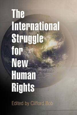 The International Struggle for New Human Rights - Pennsylvania Studies in Human Rights (Paperback)