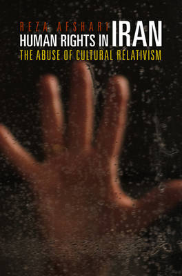 Human Rights in Iran: The Abuse of Cultural Relativism - Pennsylvania Studies in Human Rights (Paperback)