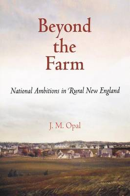 Beyond the Farm: National Ambitions in Rural New England - Early American Studies (Paperback)