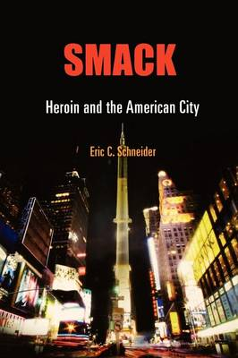Smack: Heroin and the American City - Politics and Culture in Modern America (Paperback)