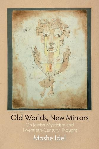 Old Worlds, New Mirrors: On Jewish Mysticism and Twentieth-Century Thought - Jewish Culture and Contexts (Paperback)