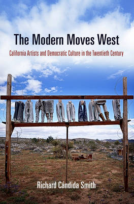 The Modern Moves West: California Artists and Democratic Culture in the Twentieth Century - The Arts and Intellectual Life in Modern America (Paperback)