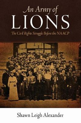 An Army of Lions: The Civil Rights Struggle Before the NAACP - Politics and Culture in Modern America (Paperback)