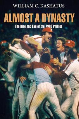 Almost a Dynasty: The Rise and Fall of the 1980 Phillies (Paperback)