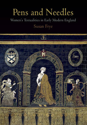 Pens and Needles: Women's Textualities in Early Modern England - Material Texts (Paperback)