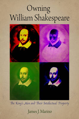 Owning William Shakespeare: The King's Men and Their Intellectual Property - Material Texts (Paperback)