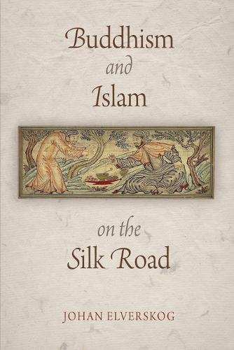 Buddhism and Islam on the Silk Road - Encounters with Asia (Paperback)