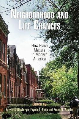 Neighborhood and Life Chances: How Place Matters in Modern America - The City in the Twenty-First Century (Paperback)