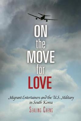 On the Move for Love: Migrant Entertainers and the U.S. Military in South Korea - Pennsylvania Studies in Human Rights (Paperback)