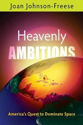 Heavenly Ambitions: America's Quest to Dominate Space (Paperback)