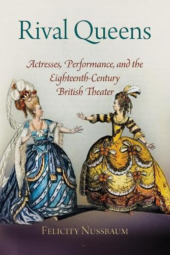 Rival Queens: Actresses, Performance, and the Eighteenth-Century British Theater (Paperback)