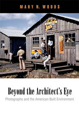 Beyond the Architect's Eye: Photographs and the American Built Environment (Paperback)