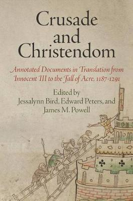 Crusade and Christendom: Annotated Documents in Translation from Innocent III to the Fall of Acre, 1187-1291 - The Middle Ages Series (Paperback)