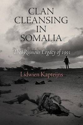 Clan Cleansing in Somalia: The Ruinous Legacy of 1991 - Pennsylvania Studies in Human Rights (Paperback)