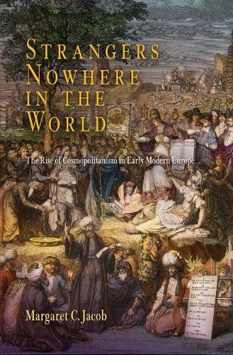 Strangers Nowhere in the World: The Rise of Cosmopolitanism in Early Modern Europe (Paperback)