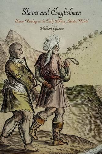 Slaves and Englishmen: Human Bondage in the Early Modern Atlantic World - The Early Modern Americas (Paperback)