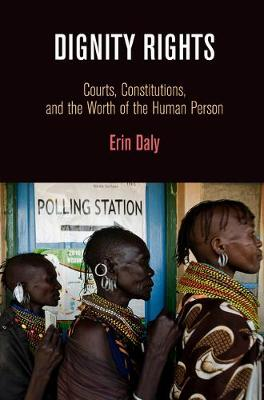 Dignity Rights: Courts, Constitutions, and the Worth of the Human Person - Democracy, Citizenship, and Constitutionalism (Paperback)