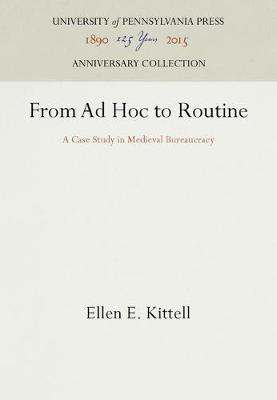 From Ad Hoc to Routine: Case Study in Mediaeval Bureaucracy - The Middle Ages Series (Hardback)