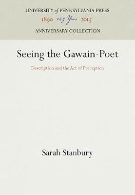 Seeing the Gawain-Poet: Description and the Act of Perception - The Middle Ages Series (Hardback)