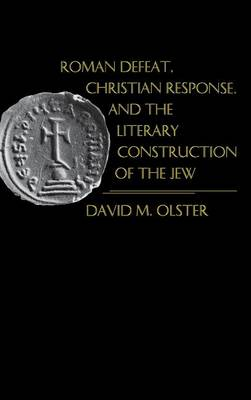 Roman Defeat, Christian Response, and the Literary Construction of the Jew - The Middle Ages Series (Hardback)